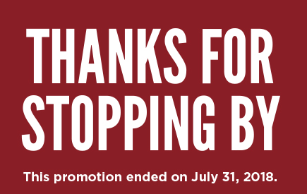 THANKS FOR STOPPING BY - This promotion ended on July 31,2018.
